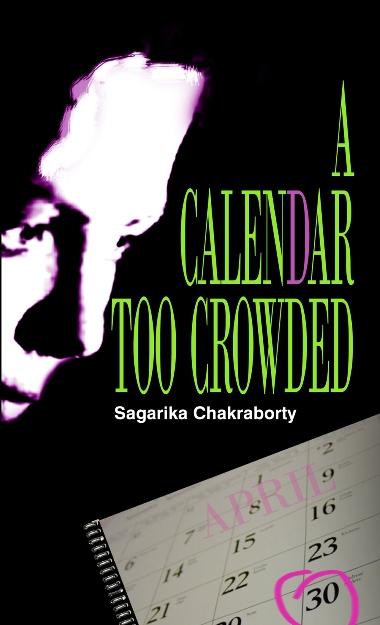 Sagarika Chakraborty – A Calendar Too Crowded – Niyogi Publishers (2012)