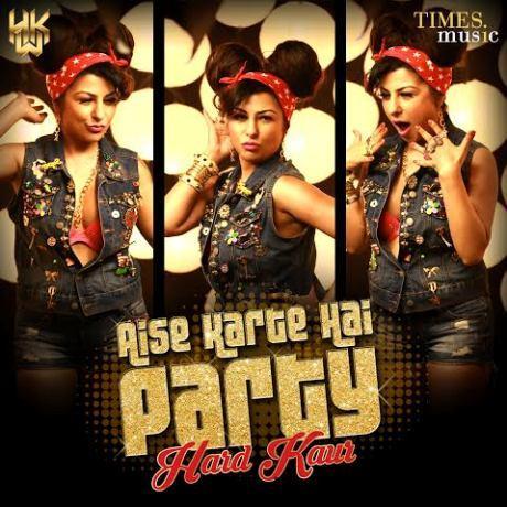 """Hard Kaur Releases New Single – """"Aise Karte Hai Party"""""""