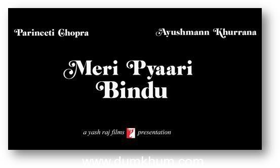 'Meri Pyaari Bindu' starring Parineeti Chopra & Ayushmann Khurrana