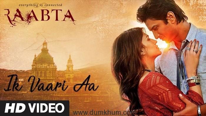"""Raabta's First Song in Arijit's Voice """"Ik Vaari Aa"""" out now!"""