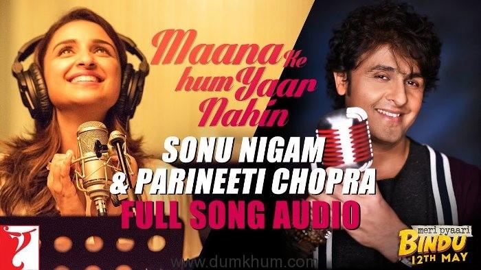 Sonu Nigam and Parineeti Chopra Woo You with Maana Ki Hum Yaar Nahi Duet