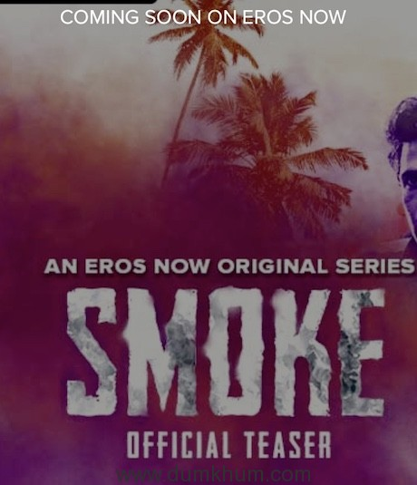 Eros Now Original 'SMOKE' to be Premiered at MIPCOM 2018 in Cannes under 'Made in India Originals' category -