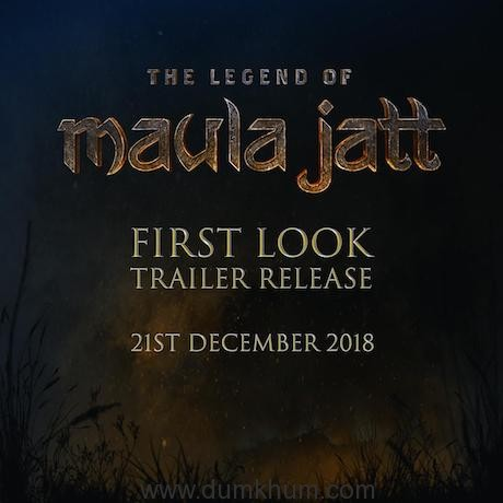 "Fawad Khan's mega budget film ""The Legend of Maula Jatt"" to release the first look trailer with SRK's Zero."
