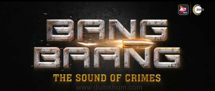 ALTBalaji & ZEE5 Club's action-thriller franchise 'Bang Baang – Sound of crimes'!